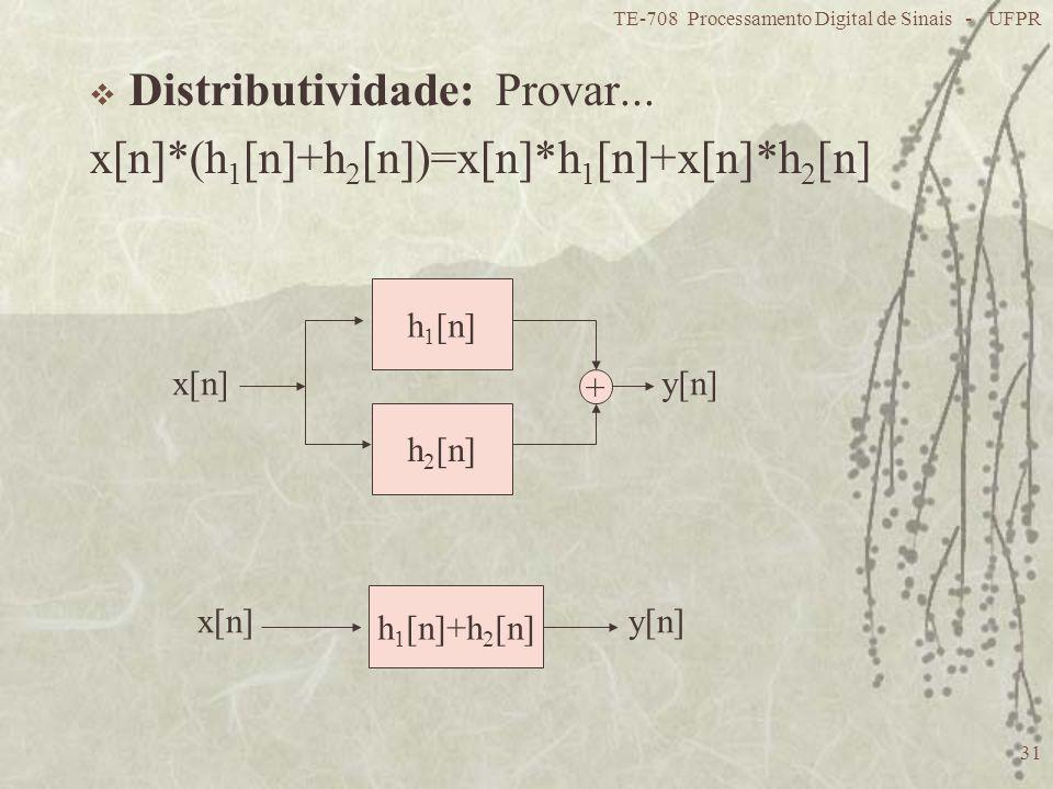 Distributividade: Provar... x[n]*(h1[n]+h2[n])=x[n]*h1[n]+x[n]*h2[n]